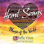 Heart Songs: Music of the World by Bella Voce Women's Chorus