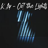 Cut the Lights by Kay