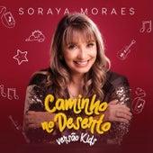 Caminho No Deserto (Versão Kids) de Soraya Moraes