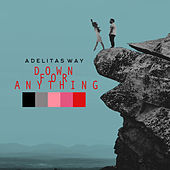 Down for Anything by Adelitas Way