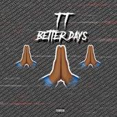 Better Days by TT