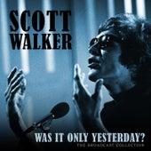 Was it Only Yesterday? de Scott Walker