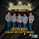 Nuestra Música Suena Mas Fuerte Que Tus Problemas by Los Diamantes de Purapel