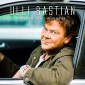 Schau mich nie mehr so an von Ulli Bastian