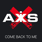 Come Back To Me by Axis