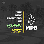 The New Frontiers Of Brazilian Music : MPB de Various Artists