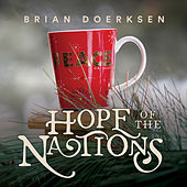 Hope of the Nations (Christmas Edition) by Brian Doerksen