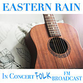 Eastern Rain In Concert Folk FM Broadcast by Various Artists