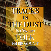 Tracks In The Dust In Concert Folk FM Broadcast by Various Artists
