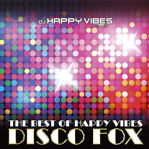 DJ Happy Vibes pres. Best Of Happy Vibes Disco Fox by Various Artists