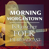 Morning Morgantown In Concert Folk FM Broadcast by Various Artists