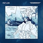 Somebody de Pat Lok