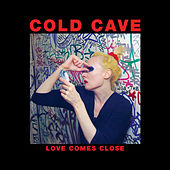 Love Comes Close (Deluxe Edition) by Cold Cave