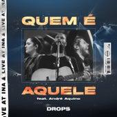 Quem é Aquele (Ao Vivo) by Drops INA