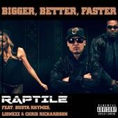 Bigger, Better, Faster von Raptile