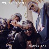 People Say de We The People