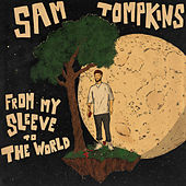 From My Sleeve To The World by Sam Tompkins