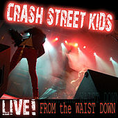 Live! From the Waist Down by Crash Street Kids
