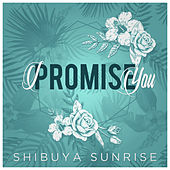 I Promise You by Shibuya Sunrise
