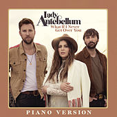 What If I Never Get Over You (Piano Version) by Lady Antebellum