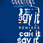 Say It (Remixes) by Phantoms