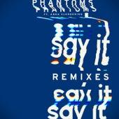 Say It (Remixes) de Phantoms