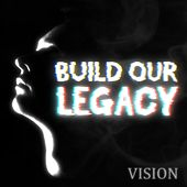 Build Our Legacy by Vision