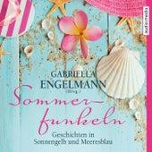 Sommerfunkeln. Geschichten in Sonnengelb und Meeresblau von Gabriella Engelmann