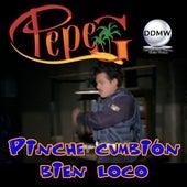 Pinche Cumbion Bien Loco von Pepe G