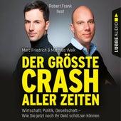 Der größte Crash aller Zeiten - Wirtschaft, Politik, Gesellschaft. Wie Sie jetzt noch Ihr Geld schützen können (Gekürzt) von Matthias Weik