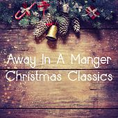 Away in a Manger: Christmas Classics by Various Artists