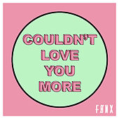Couldn't Love You More by Fønx