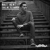 Take Me To Church von Matt Kent