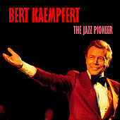 The Jazz Pioneer (Remastered) by Bert Kaempfert