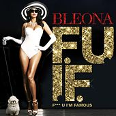 F**k You I'm Famous de Bleona