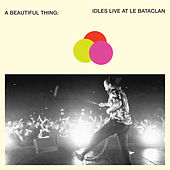A Beautiful Thing: IDLES Live at Le Bataclan by Idles