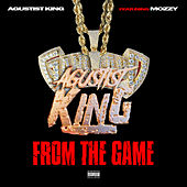 From The Game (feat. Mozzy) von Agustist King