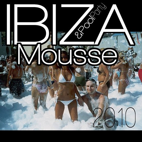 Ibiza mousse & pool party 2010 by Various Artists