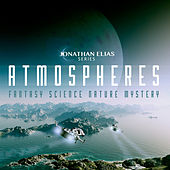 Atmospheres: Fantasy, Science, Nature, Mystery by Jonathan Elias