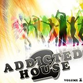 Addicted to House, Vol. 1 by Various Artists