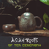 Asian Roots of Tea Ceremony by Meditation Music Zone