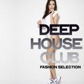 Deep House Club (Fashion Selection) von Various Artists