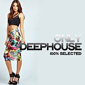 Only Deephouse (100% Selected Beats) by Various Artists