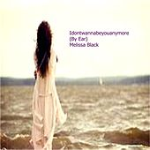Idontwannabeyouanymore (By Ear) de Melissa Black