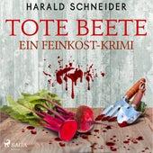 Tote Beete - Ein Feinkost-Krimi (Ungekürzt) von Harald Schneider