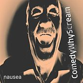 Nausea by Comedy Why Scream
