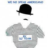 We No Speak Americano by Dj Team