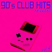 90's Club Hits Reloaded, Vol.5  (Best Of Dance, House, Electro & Techno Remix Collection) by Various Artists