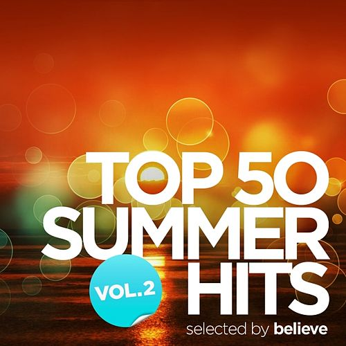 Top 50 Summer Hits, Vol. 2 (Selected By Believe) by Various Artists