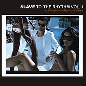 Slave To The Rhythm - Advanced Modern House Tunes by Various Artists